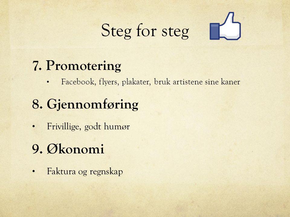 Steg for steg 7. Promotering Facebook, flyers, plakater, bruk artistene sine kaner 8.