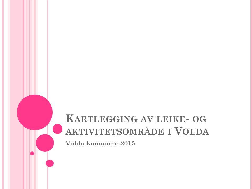 K ARTLEGGING AV LEIKE - OG AKTIVITETSOMRÅDE I V OLDA Volda kommune 2015