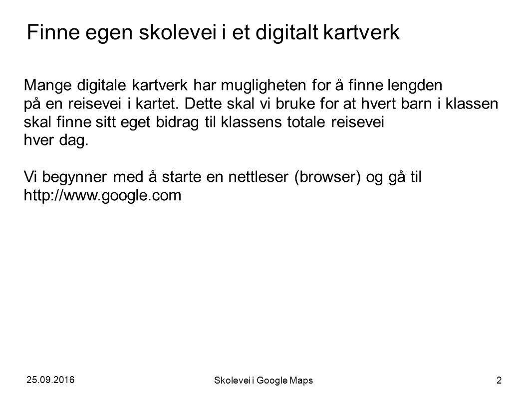 25.09.2016 Skolevei i Google Maps 2 Finne egen skolevei i et digitalt kartverk Mange digitale kartverk har mugligheten for å finne lengden på en reisevei i kartet.