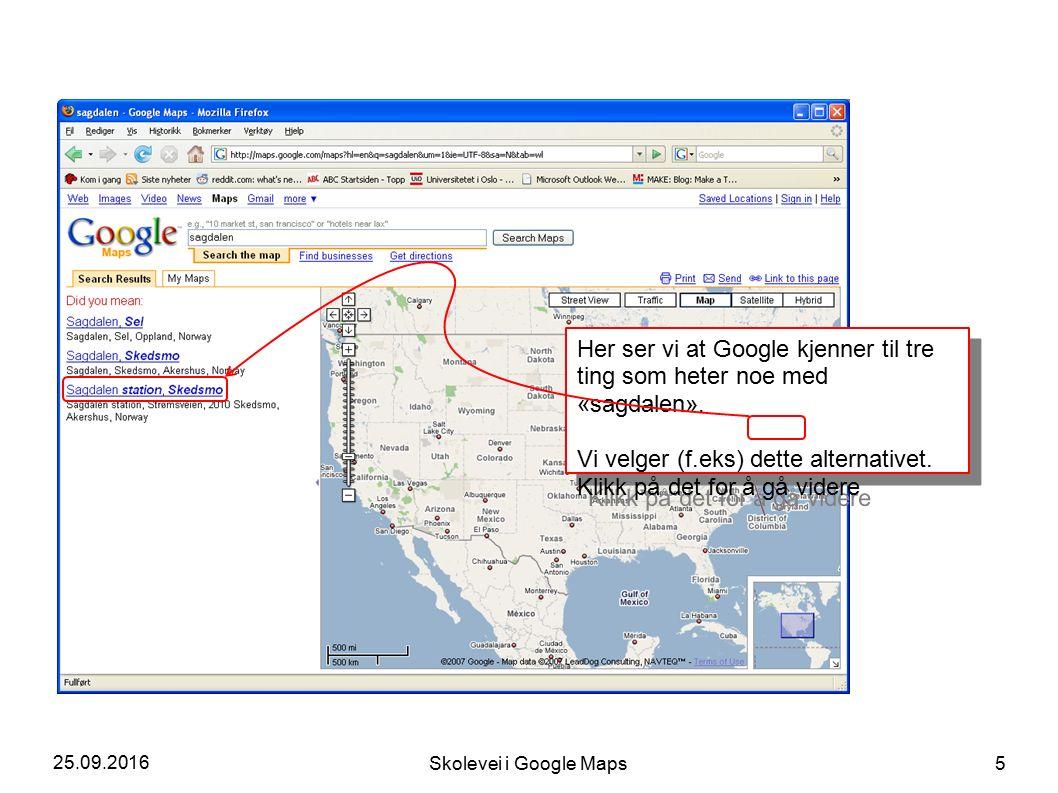 25.09.2016 Skolevei i Google Maps 5 Her ser vi at Google kjenner til tre ting som heter noe med «sagdalen».