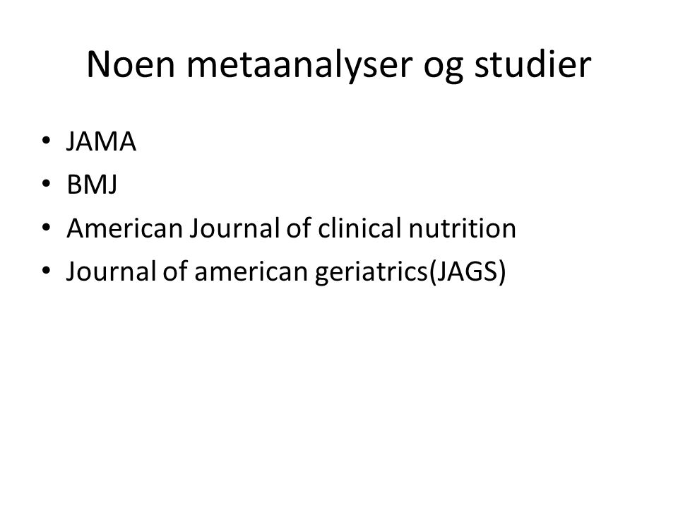 Noen metaanalyser og studier JAMA BMJ American Journal of clinical nutrition Journal of american geriatrics(JAGS)