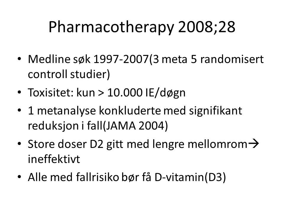 Pharmacotherapy 2008;28 Medline søk 1997-2007(3 meta 5 randomisert controll studier) Toxisitet: kun > 10.000 IE/døgn 1 metanalyse konkluderte med signifikant reduksjon i fall(JAMA 2004) Store doser D2 gitt med lengre mellomrom  ineffektivt Alle med fallrisiko bør få D-vitamin(D3)