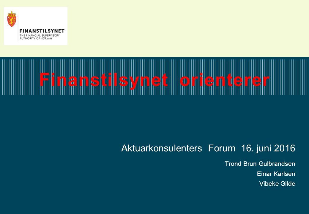 Aktuarkonsulenters Forum 16. juni 2016 Trond Brun-Gulbrandsen Einar Karlsen Vibeke Gilde