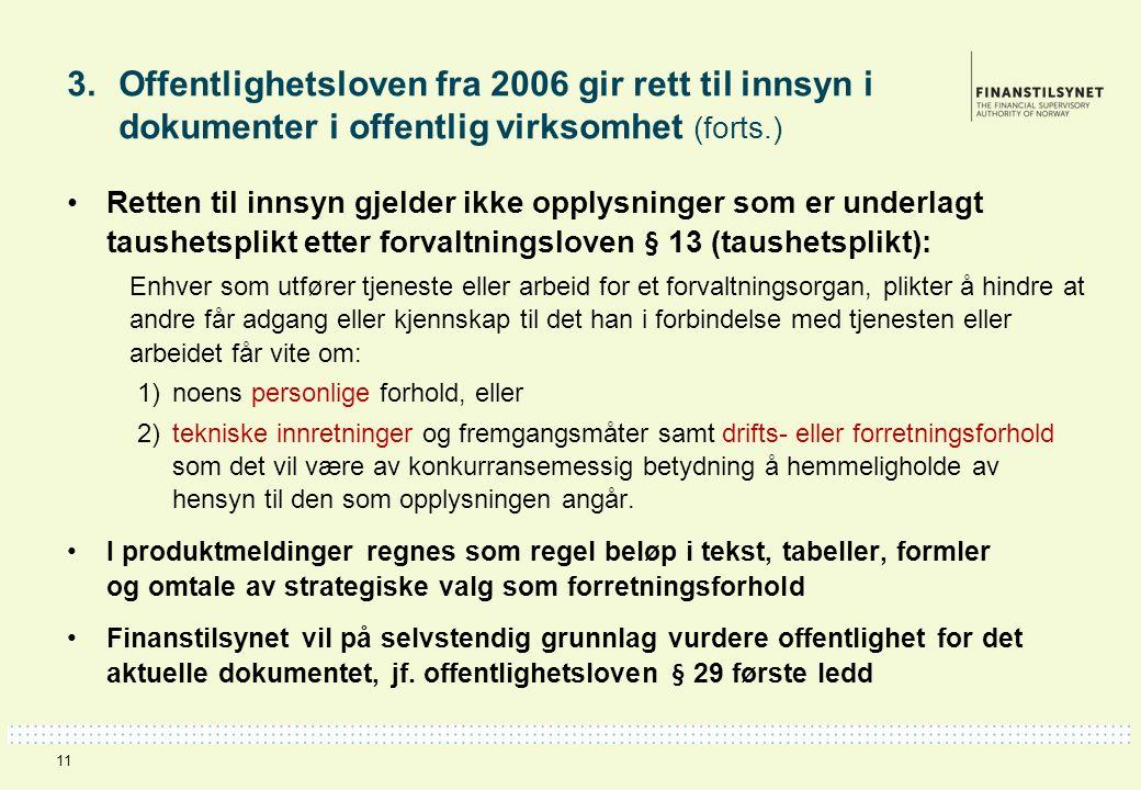 3. Offentlighetsloven fra 2006 gir rett til innsyn i dokumenter i offentlig virksomhet (forts.) 11 Retten til innsyn gjelder ikke opplysninger som er