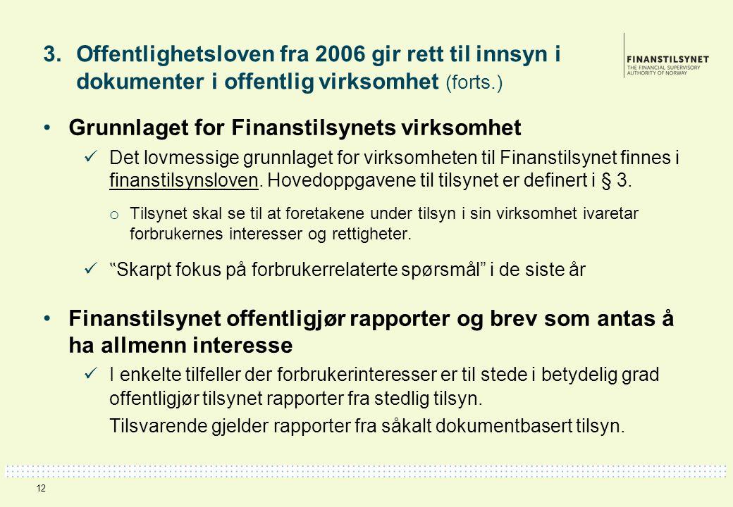 3. Offentlighetsloven fra 2006 gir rett til innsyn i dokumenter i offentlig virksomhet (forts.) 12 Grunnlaget for Finanstilsynets virksomhet Det lovme