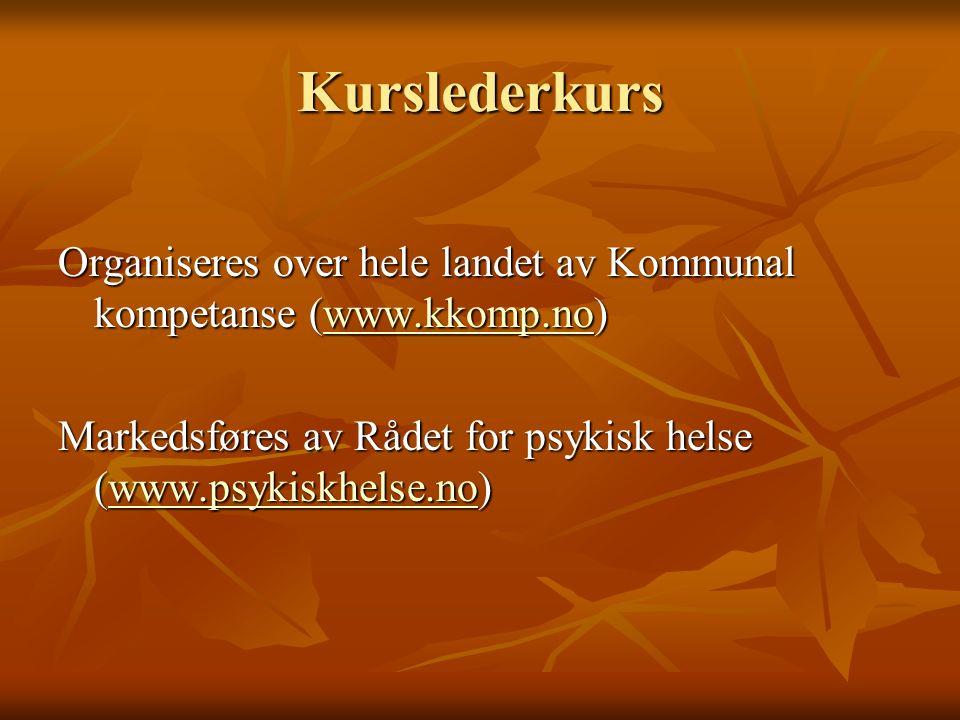 Kurslederkurs Organiseres over hele landet av Kommunal kompetanse (www.kkomp.no) www.kkomp.no Markedsføres av Rådet for psykisk helse (www.psykiskhelse.no) www.psykiskhelse.no