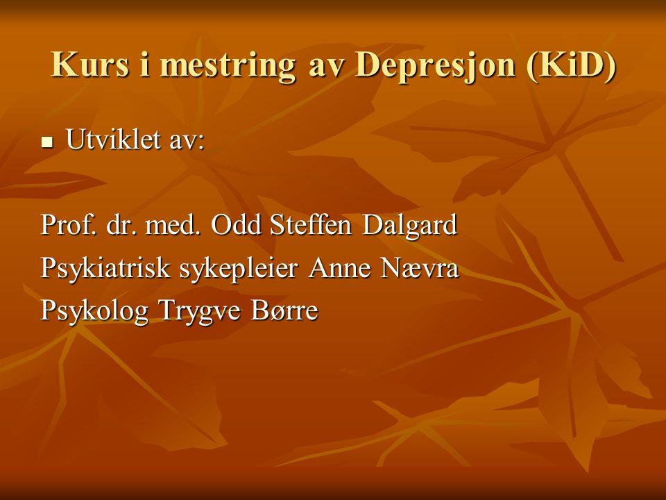 Kurs i mestring av Depresjon (KiD) Utviklet av: Utviklet av: Prof.