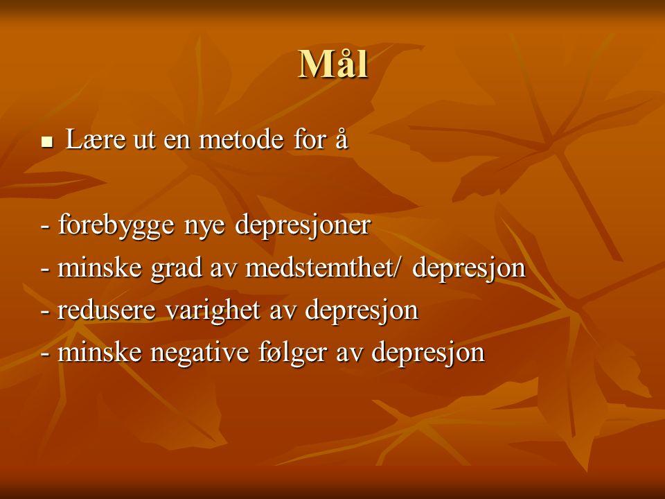 Mål Lære ut en metode for å Lære ut en metode for å - forebygge nye depresjoner - minske grad av medstemthet/ depresjon - redusere varighet av depresjon - minske negative følger av depresjon