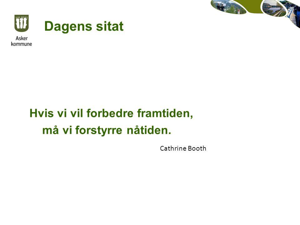 Dagens sitat Hvis vi vil forbedre framtiden, må vi forstyrre nåtiden. Cathrine Booth