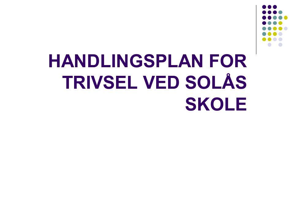 HANDLINGSPLAN FOR TRIVSEL VED SOLÅS SKOLE