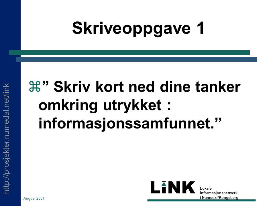 http://prosjekter.numedal.net/link LINK Lokale informasjonsnettverk i Numedal/Kongsberg August 2001 Skriveoppgave 1  Skriv kort ned dine tanker omkring utrykket : informasjonssamfunnet.