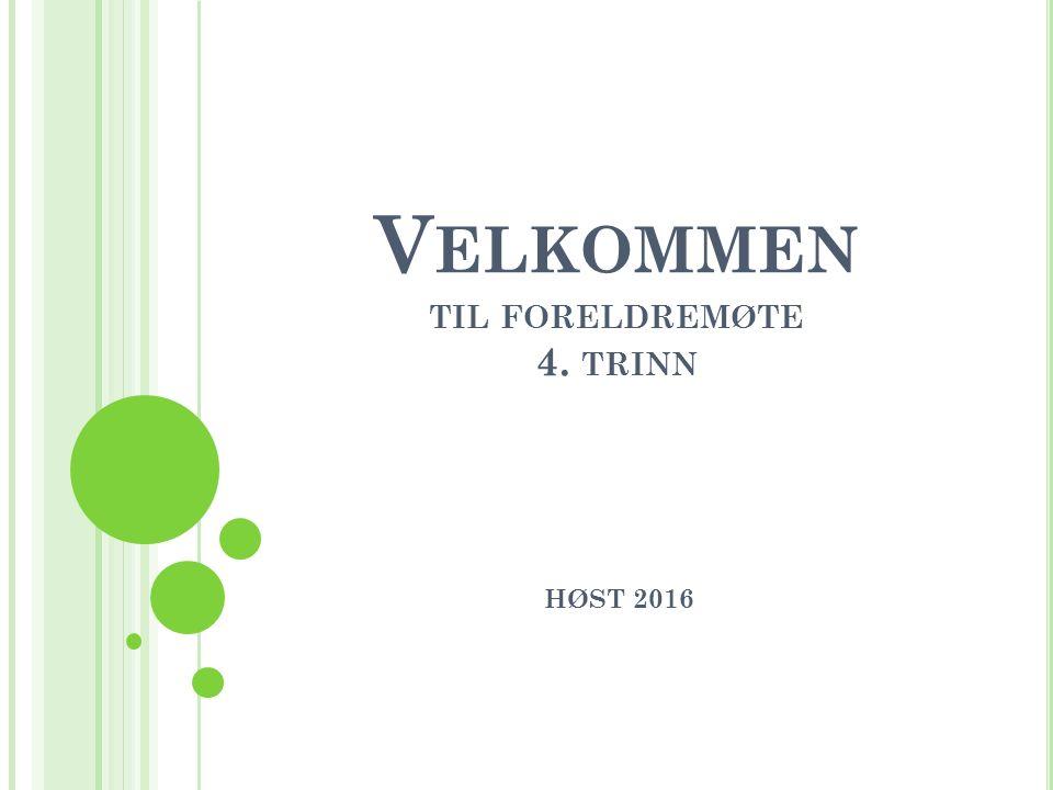 V ELKOMMEN TIL FORELDREMØTE 4. TRINN HØST 2016