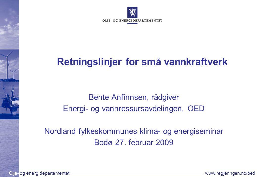 Olje- og energidepartementetwww.regjeringen.no/oed Retningslinjer for små vannkraftverk Bente Anfinnsen, rådgiver Energi- og vannressursavdelingen, OE