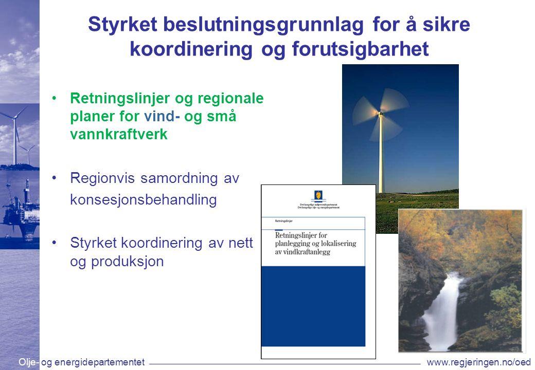 Olje- og energidepartementetwww.regjeringen.no/oed Styrket beslutningsgrunnlag for å sikre koordinering og forutsigbarhet Retningslinjer og regionale