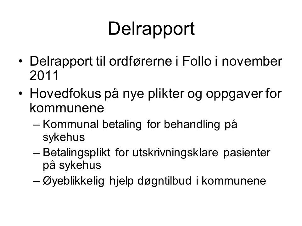 Delrapport Delrapport til ordførerne i Follo i november 2011 Hovedfokus på nye plikter og oppgaver for kommunene –Kommunal betaling for behandling på