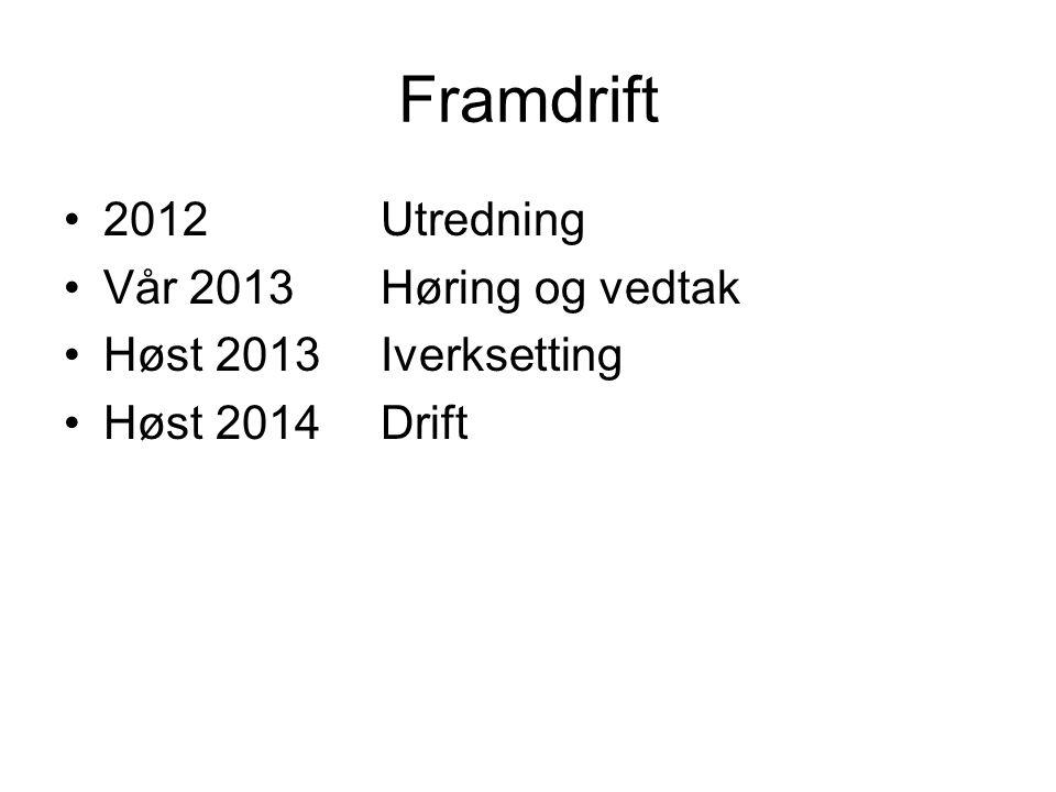 Framdrift 2012 Utredning Vår 2013 Høring og vedtak Høst 2013 Iverksetting Høst 2014Drift