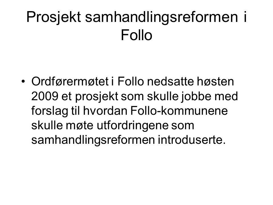 Prosjekt samhandlingsreformen i Follo Ordførermøtet i Follo nedsatte høsten 2009 et prosjekt som skulle jobbe med forslag til hvordan Follo-kommunene skulle møte utfordringene som samhandlingsreformen introduserte.