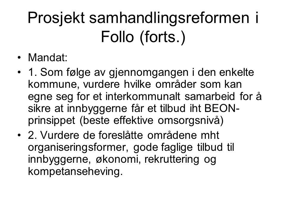 Prosjekt samhandlingsreformen i Follo (forts.) Mandat: 1. Som følge av gjennomgangen i den enkelte kommune, vurdere hvilke områder som kan egne seg fo