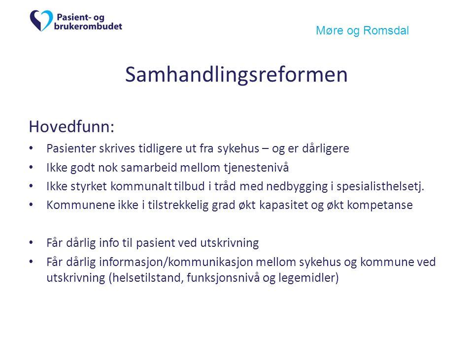 Møre og Romsdal Samhandlingsreformen Hovedfunn: Pasienter skrives tidligere ut fra sykehus – og er dårligere Ikke godt nok samarbeid mellom tjenestenivå Ikke styrket kommunalt tilbud i tråd med nedbygging i spesialisthelsetj.