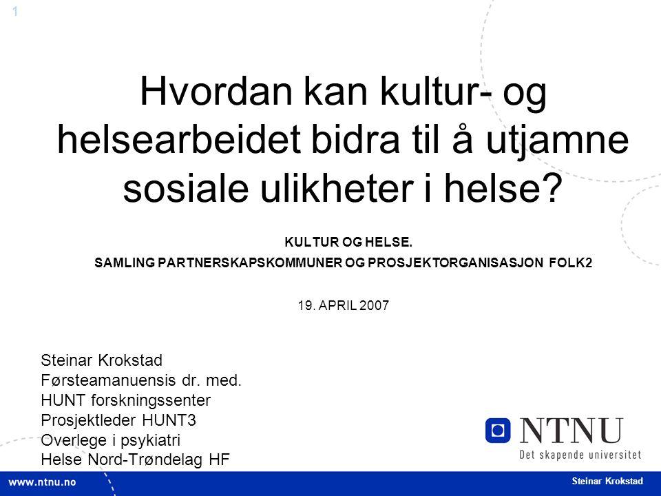 1 Steinar Krokstad Hvordan kan kultur- og helsearbeidet bidra til å utjamne sosiale ulikheter i helse.
