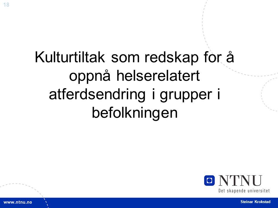 18 Steinar Krokstad Kulturtiltak som redskap for å oppnå helserelatert atferdsendring i grupper i befolkningen