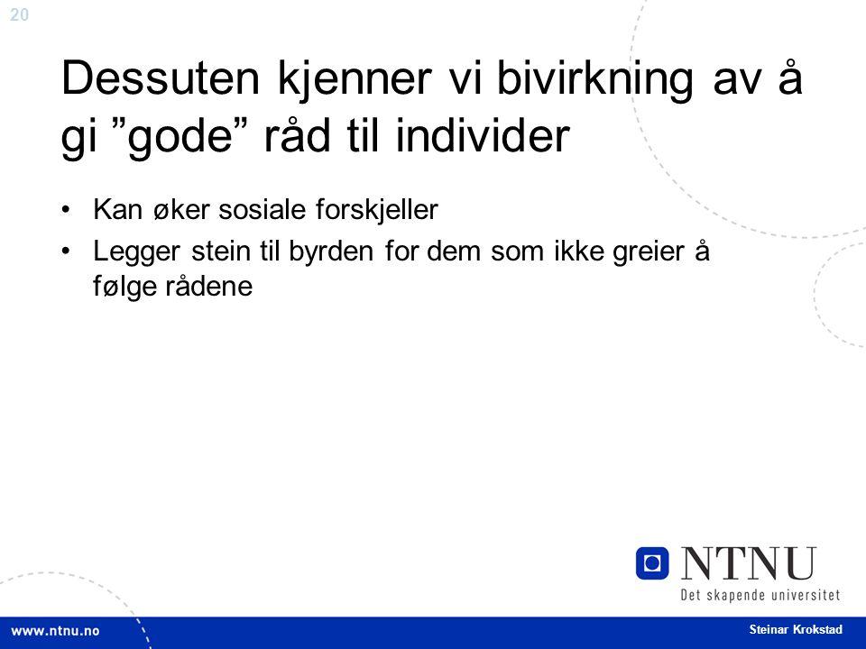 20 Steinar Krokstad Dessuten kjenner vi bivirkning av å gi gode råd til individer Kan øker sosiale forskjeller Legger stein til byrden for dem som ikke greier å følge rådene