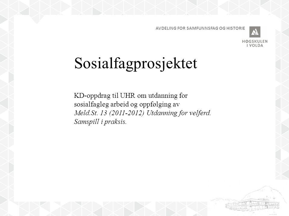 AVDELING FOR SAMFUNNSFAG OG HISTORIE Sosialfagprosjektet KD-oppdrag til UHR om utdanning for sosialfagleg arbeid og oppfølging av Meld.St.