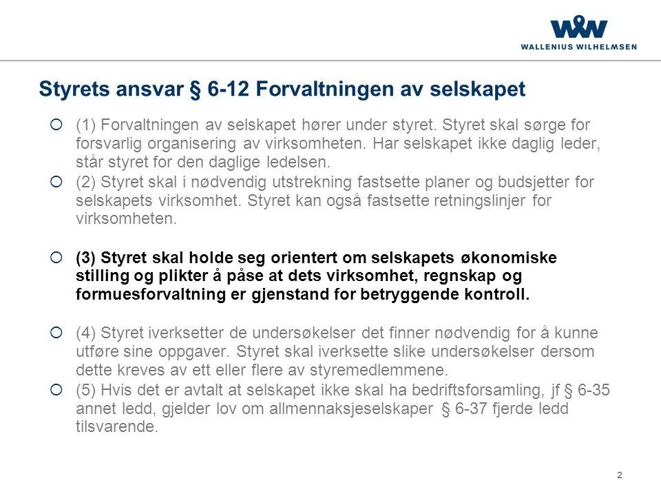 2 Styrets ansvar § 6-12 Forvaltningen av selskapet  (1) Forvaltningen av selskapet hører under styret.