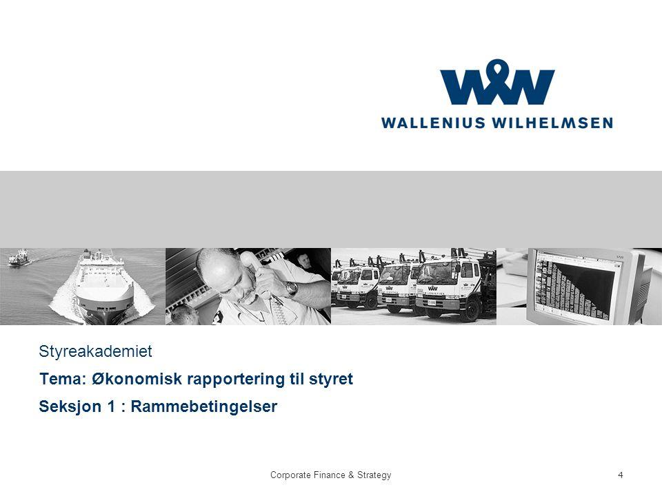 Corporate Finance & Strategy 4 Styreakademiet Tema: Økonomisk rapportering til styret Seksjon 1 : Rammebetingelser