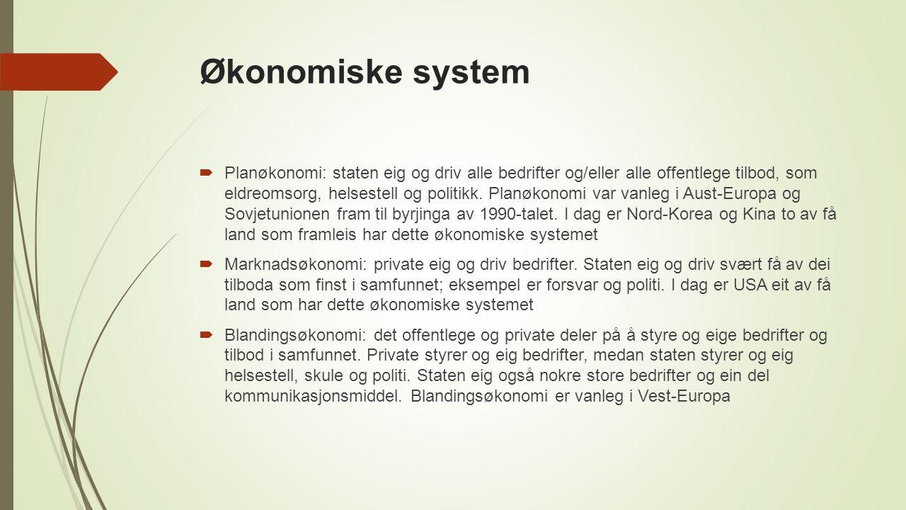 Økonomiske system  Planøkonomi: staten eig og driv alle bedrifter og/eller alle offentlege tilbod, som eldreomsorg, helsestell og politikk.