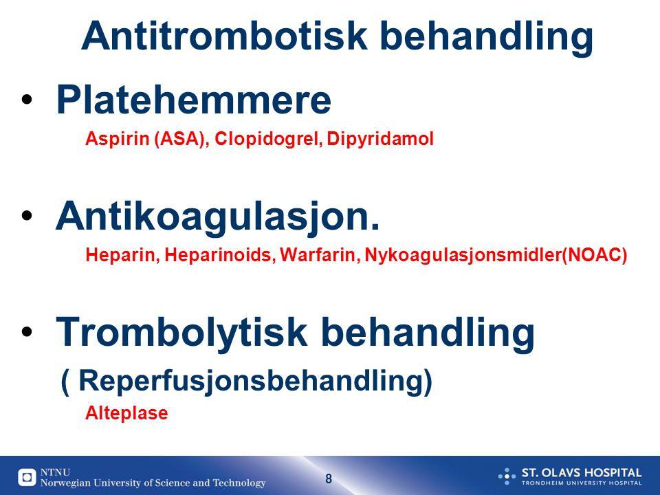39 Sekundær forebyggelse etter slag (og TIA) Platehemmere ( All iskemiske slag uten sikker/klar kardial emboli) Minor cardial embolikilde: Platehemmere Antikoagulasjon.
