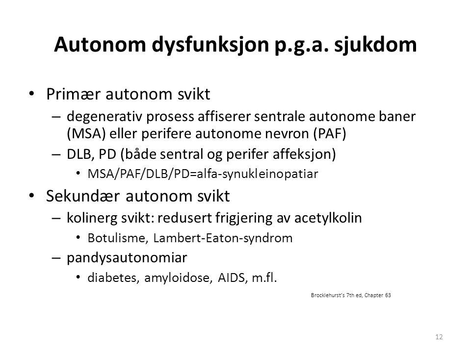 Autonom dysfunksjon p.g.a. sjukdom Primær autonom svikt – degenerativ prosess affiserer sentrale autonome baner (MSA) eller perifere autonome nevron (