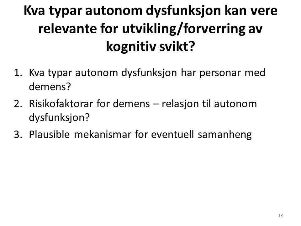 Kva typar autonom dysfunksjon kan vere relevante for utvikling/forverring av kognitiv svikt? 1.Kva typar autonom dysfunksjon har personar med demens?