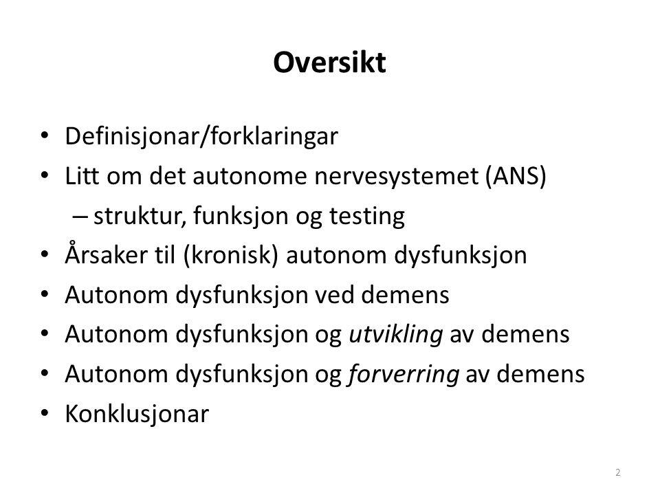 Oversikt Definisjonar/forklaringar Litt om det autonome nervesystemet (ANS) – struktur, funksjon og testing Årsaker til (kronisk) autonom dysfunksjon