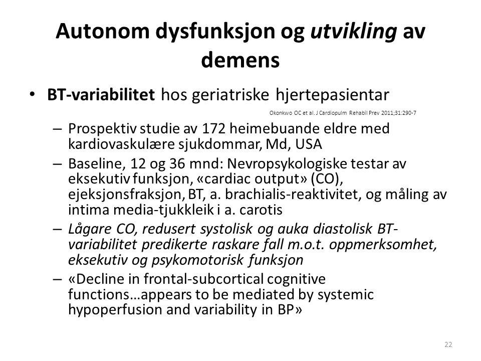 Autonom dysfunksjon og utvikling av demens BT-variabilitet hos geriatriske hjertepasientar Okonkwo OC et al. J Cardiopulm Rehabil Prev 2011;31:290-7 –