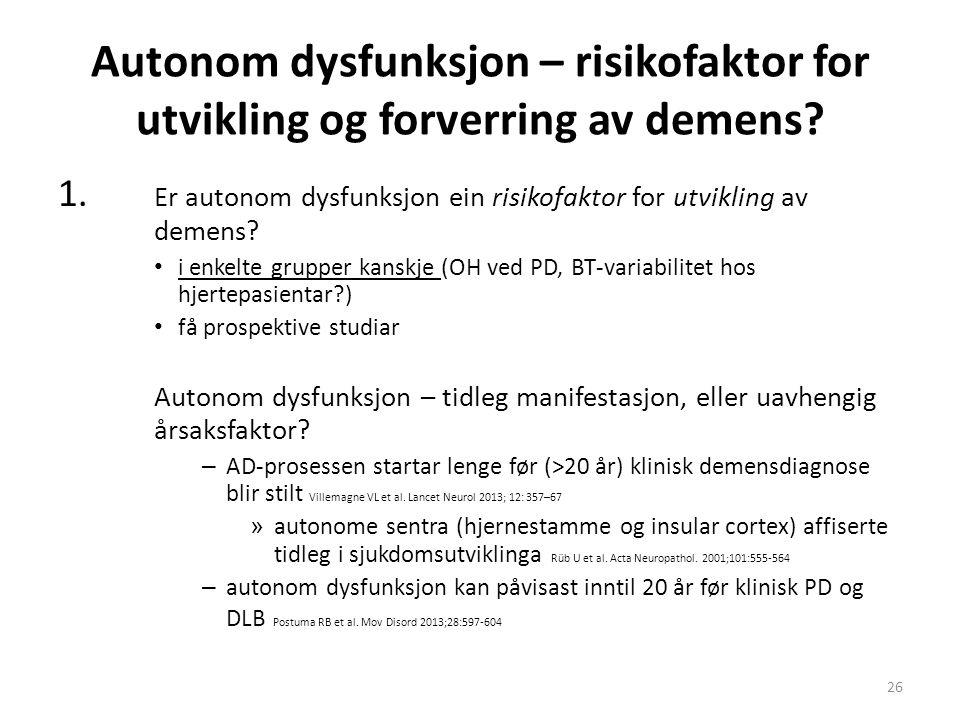 Autonom dysfunksjon – risikofaktor for utvikling og forverring av demens? 1. Er autonom dysfunksjon ein risikofaktor for utvikling av demens? i enkelt
