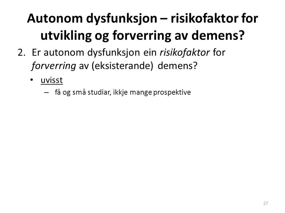 Autonom dysfunksjon – risikofaktor for utvikling og forverring av demens? 2.Er autonom dysfunksjon ein risikofaktor for forverring av (eksisterande) d