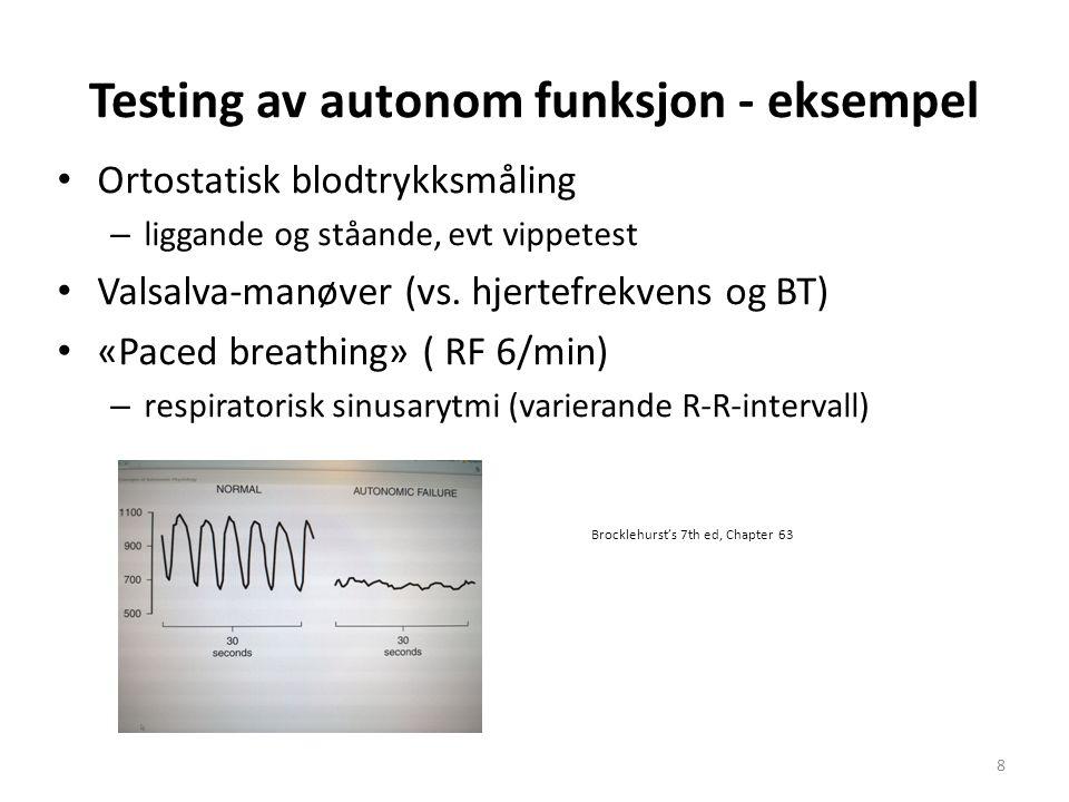 Testing av autonom funksjon - eksempel Ortostatisk blodtrykksmåling – liggande og ståande, evt vippetest Valsalva-manøver (vs. hjertefrekvens og BT) «