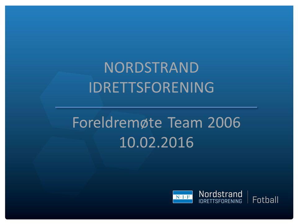 NORDSTRAND IDRETTSFORENING Foreldremøte Team 2006 10.02.2016