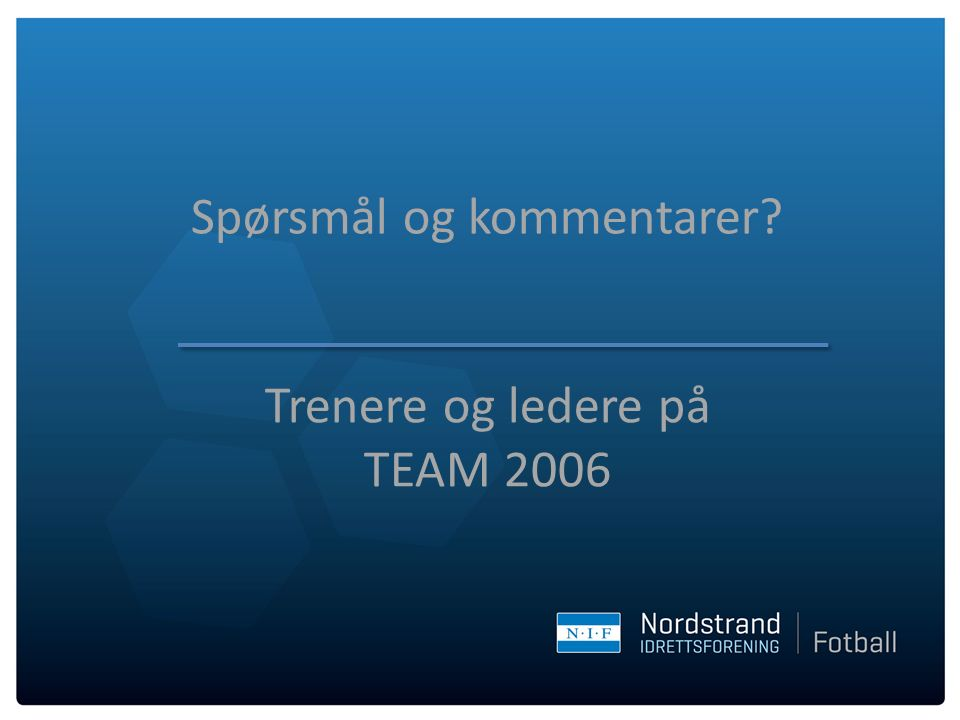 Spørsmål og kommentarer? Trenere og ledere på TEAM 2006