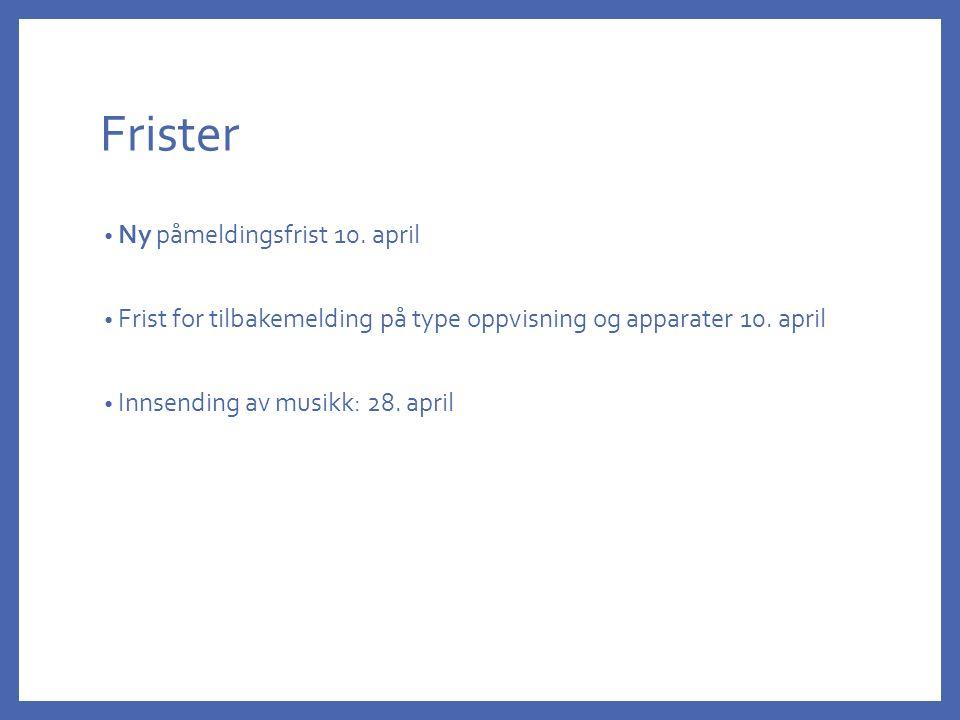 Frister Ny påmeldingsfrist 10. april Frist for tilbakemelding på type oppvisning og apparater 10.