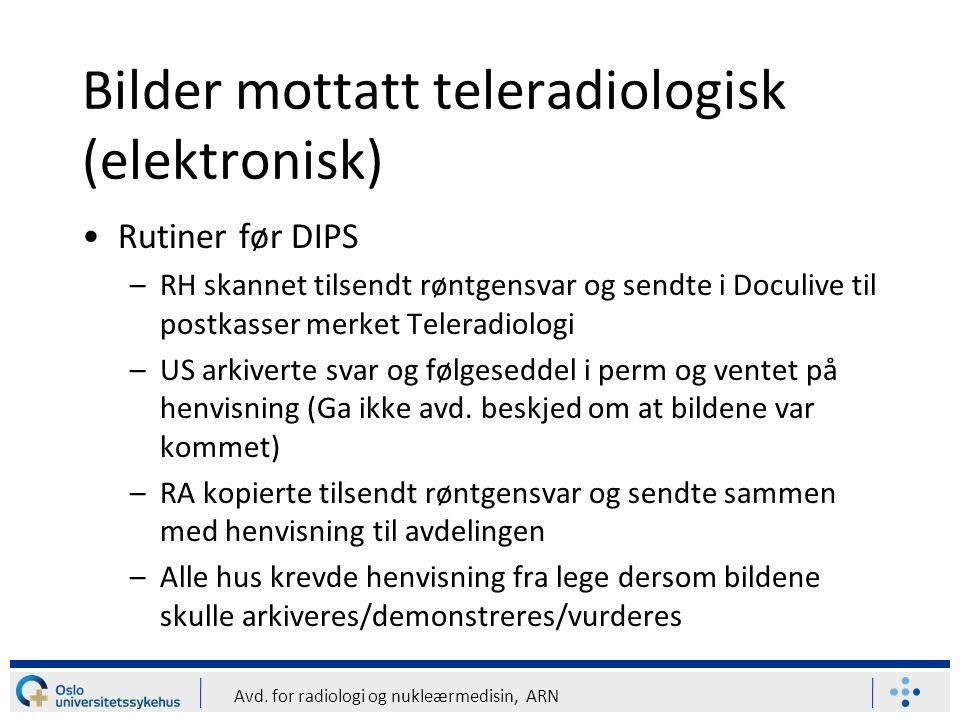 Avd. for radiologi og nukleærmedisin, ARN Bilder mottatt teleradiologisk (elektronisk) Rutiner før DIPS –RH skannet tilsendt røntgensvar og sendte i D