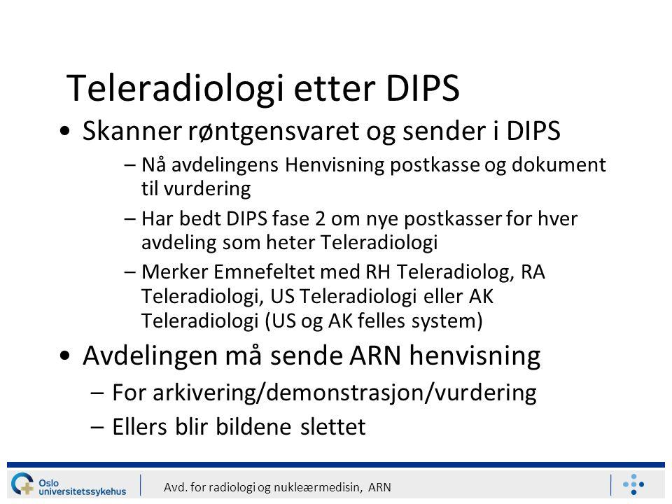 Avd. for radiologi og nukleærmedisin, ARN Teleradiologi etter DIPS Skanner røntgensvaret og sender i DIPS –Nå avdelingens Henvisning postkasse og doku