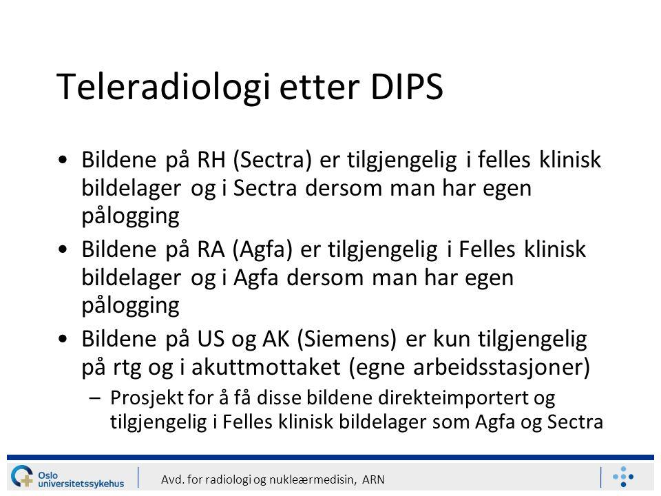 Avd. for radiologi og nukleærmedisin, ARN Teleradiologi etter DIPS Bildene på RH (Sectra) er tilgjengelig i felles klinisk bildelager og i Sectra ders