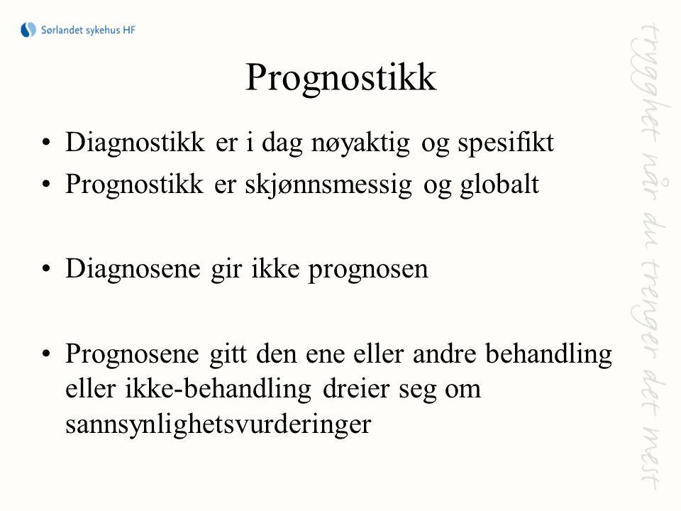 Prognostikk Diagnostikk er i dag nøyaktig og spesifikt Prognostikk er skjønnsmessig og globalt Diagnosene gir ikke prognosen Prognosene gitt den ene e