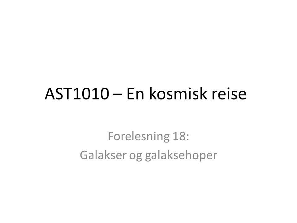 AST1010 – En kosmisk reise Forelesning 18: Galakser og galaksehoper