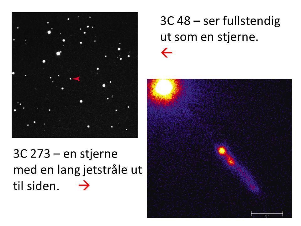 41 3C 48 – ser fullstendig ut som en stjerne. 3C 273 – en stjerne med en lang jetstråle ut  til siden.