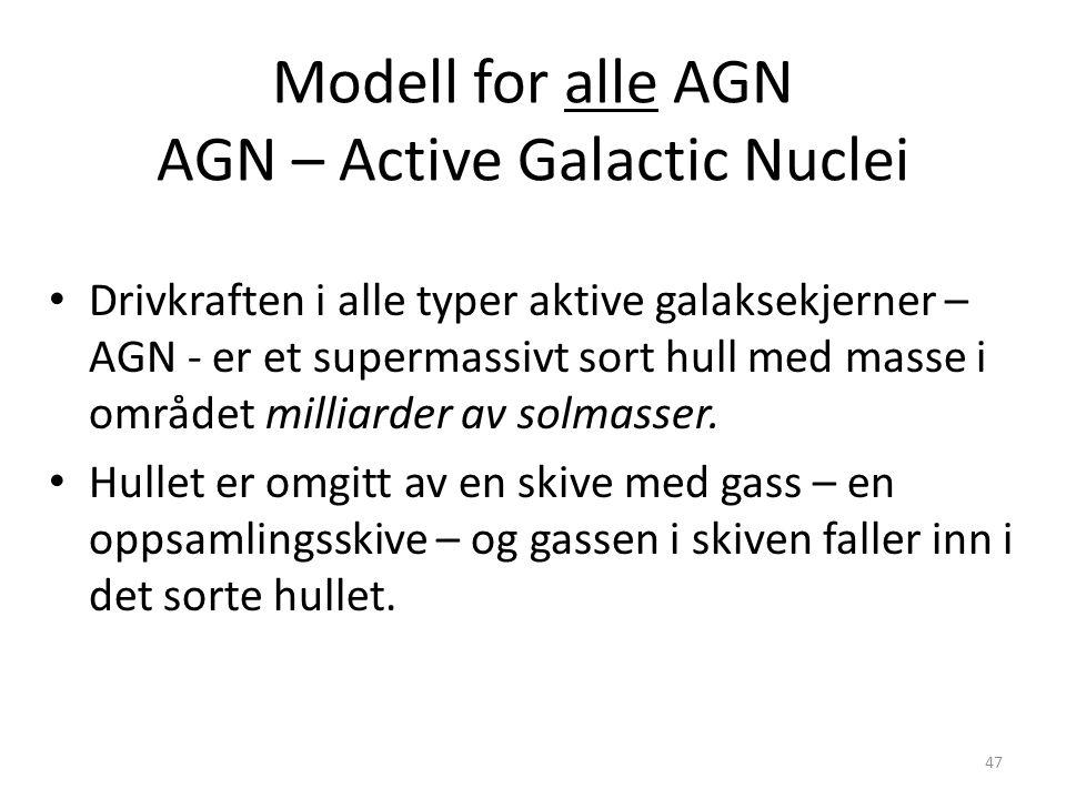 47 Modell for alle AGN AGN – Active Galactic Nuclei Drivkraften i alle typer aktive galaksekjerner – AGN - er et supermassivt sort hull med masse i området milliarder av solmasser.
