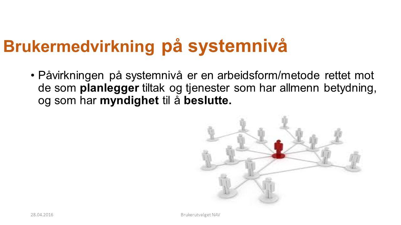 Brukermedvirkning på systemnivå Påvirkningen på systemnivå er en arbeidsform/metode rettet mot de som planlegger tiltak og tjenester som har allmenn betydning, og som har myndighet til å beslutte.