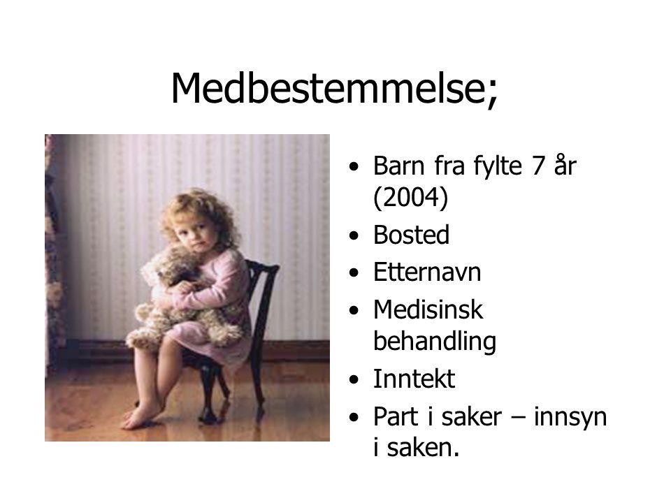 Medbestemmelse; Barn fra fylte 7 år (2004) Bosted Etternavn Medisinsk behandling Inntekt Part i saker – innsyn i saken.